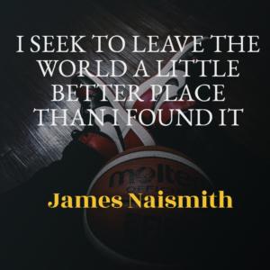 James Naismith sayings